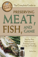 The Complete Guide to Preserving Meat, Fish, and Game - Ken Oster
