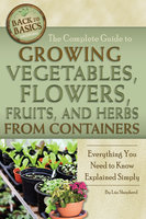 The Complete Guide to Growing Vegetables, Flowers, Fruits, and Herbs from Containers - Lizz Shepherd