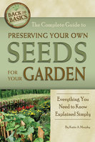 The Complete Guide to Preserving Your Own Seeds for Your Garden - Katharine Murphy