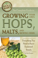 The Complete Guide to Growing Your Own Hops, Malts, and Brewing Herbs - John Peragine