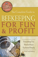 The Complete Guide to Beekeeping for Fun & Profit - Cindy Belknap