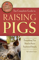 The Complete Guide to Raising Pigs - Carlotta Cooper
