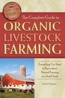 The Complete Guide to Organic Livestock Farming - Terri Paajanen