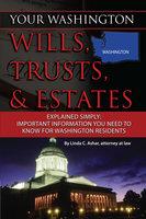 Your Washington Wills, Trusts, & Estates Explained Simply - Linda Ashar