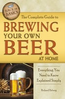 The Complete Guide to Brewing Your Own Beer at Home - Richard Helweg