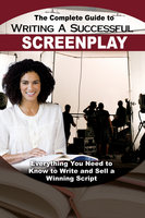 The Complete Guide to Writing a Successful Screenplay - Melissa Samaroo