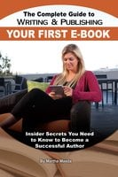 The Complete Guide to Writing & Publishing Your First E-Book - Martha Maeda