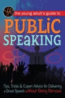 The Young Adult's Guide to Public Speaking - Atlantic Publishing
