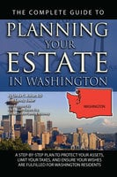 The Complete Guide to Planning Your Estate In Washington A Step-By-Step Plan to Protect Your Assets, Limit Your Taxes, and Ensure Your Wishes Are Fulfilled for Washington Residents - Linda C. Ashar