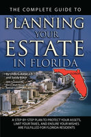 The Complete Guide to Planning Your Estate In Florida: A Step-By-Step Plan to Protect Your Assets, Limit Your Taxes, and Ensure Your Wishes Are Fulfilled for Florida Residents - Linda C. Ashar