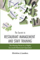 The Secrets to Restaurant Management and Staff Training: The Missing Pieces to a Highly Successful Restaurant Operation - Christine Lueders