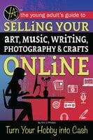 The Young Adult's Guide to Selling Your Art, Music, Writing, Photography, & Crafts Online: Turn Your Hobby into Cash - Atlantic Publishing Group Inc