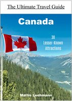 Canada: 30 Lesser-Known Attractions - Mattis Lühmann