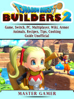 Dragon Quest Builders 2: Game, Switch, PC, Multiplayer, Wiki, Armor, Animals, Recipes, Tips, Cooking, Guide Unofficial - Master Gamer