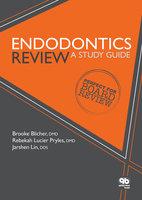 Endodontics Review: A Study Guide - Brooke Blicher, Rebekah Lucier Pryles, Jarshen Lin
