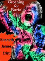 Groaning for Burial - Kenneth James Crist