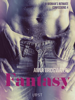 Fantasy: A Woman's Intimate Confessions 4 - Anna Bridgwater
