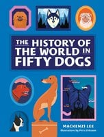 The History of the World in Fifty Dogs - Mackenzi Lee