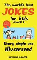 The World's Best Jokes for Kids Volume 1: Every Single One Illustrated - Lisa Swerling, Ralph Lazar