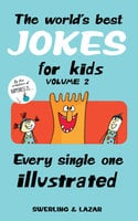 The World's Best Jokes for Kids Volume 2: Every Single One Illustrated - Lisa Swerling, Ralph Lazar