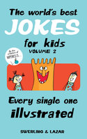 The World's Best Jokes for Kids Volume 2: Every Single One Illustrated - Lisa Swerling,Ralph Lazar