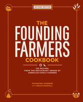The Founding Farmers Cookbook, Second Edition: 100 Recipes From the Restaurant Owned by American Family Farmers - Nevin Martell, Founding Farmers