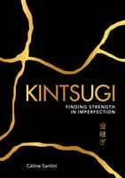 Kintsugi: Finding Strength in Imperfection - Céline Santini