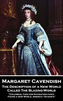 The Description of a New World, Called The Blazing-World - Margaret Cavendish