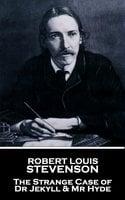 The Strange Case of Dr Jekyll & Mr Hyde - Robert Louis Stevenson