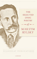 The Selected Lyric Poetry - Maksym Rylsky