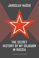 The Secret History of my Sojourn in Russia - Jaroslav Hasek