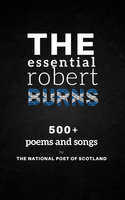 The Essential Robert Burns: 500+ Poems and Songs by the National Poet of Scotland - Robert Burns