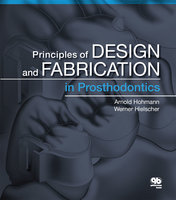 Principles of Design and Fabrication in Prosthodontics - Arnold Hohmann,Werner Hielscher