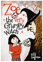 Zoe & The Very Grumpy Witch - Gill Ingram