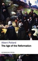 The Age of the Reformation - Albert Pollard