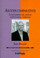 Asuntos comparativos: El renacimiento del derecho constitucional comparado - Ran Hirschl