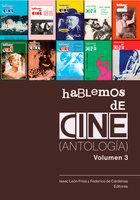 Hablemos de Cine. Antología. Volumen 3 - Isaac León, Federico De Cárdenas