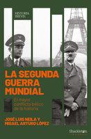 La Segunda Guerra Mundial - Misael Arturo López Zapico, José Luis Neila Hernández