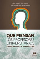 Qué piensan los profesores universitarios de los estilos de aprendizaje - Elmis Andrea Ruiz Ospino, Iván Manuel Sánchez Fontalvo