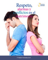 Respeto, alarmas y conflictos en el matrimonio - P. Rafael Fernández de A.