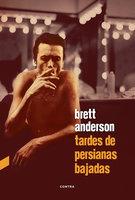 Tardes de persianas bajadas - Brett Anderson