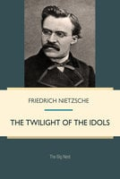 The Twilight of the Idols: How to Philosophize with the Hammer - Friedrich Nietzsche