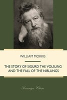 The Story of Sigurd the Volsung and the Fall of the Niblungs - William Morris