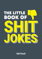The Little Book of Shit Jokes - Sid Finch