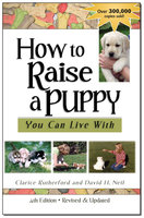 How To Raise A Puppy You Can Live With, 4th Edition - Revised & Updated - Clarice Rutherford, David Neil
