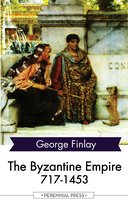 The Byzantine Empire 717-1453 - George Finlay