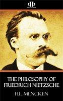 The Philosophy of Friedrich Nietzsche - H.L. Mencken