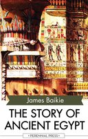 The Story of Ancient Egypt - James Baikie