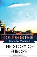 The Story of Europe - Henrietta Marshall