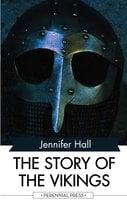 The Story of the Vikings - Jennifer Hall